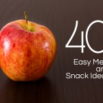 40 Easy Meal and Snack Ideas for Moms