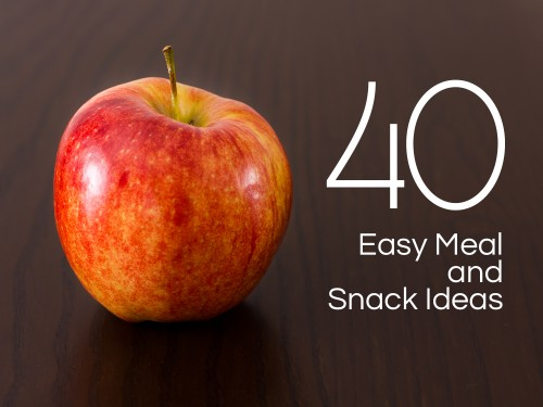 40 Easy Meal and Snack Ideas -- Moms Have Questions Too