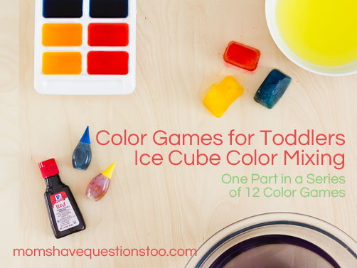 Color Game for Toddlers Ice Cube Color Mixing -- Moms Have Questions Too