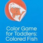 Color Games for Toddlers Part 5 — Colored Fishies!