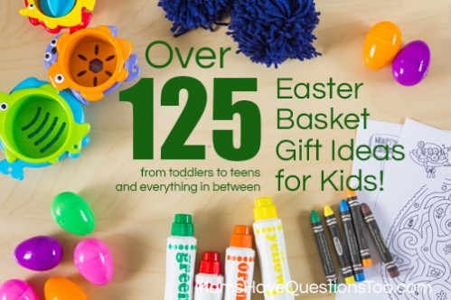 Inexpensive Easter Basket Gift Ideas for Kids of All Ages - From Toddlers and Preschoolers to Teenagers -- Moms Have Questions Too