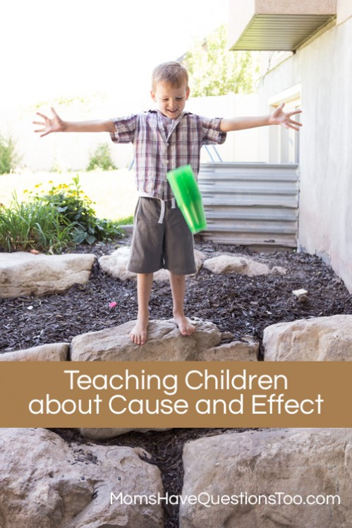 Teaching children about cause and effect - Moms Have Questions Too