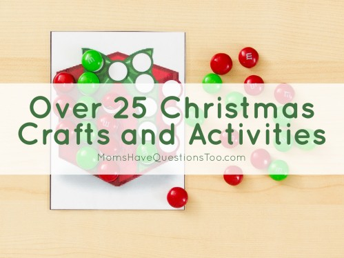 Over 25 Christmas Crafts and Activities - Moms Have Questions Too