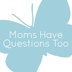 Moms Have Questions Too