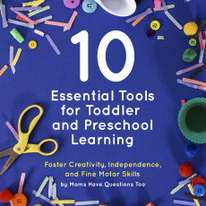 10 Essential Tools for Toddler and Preschool Learning